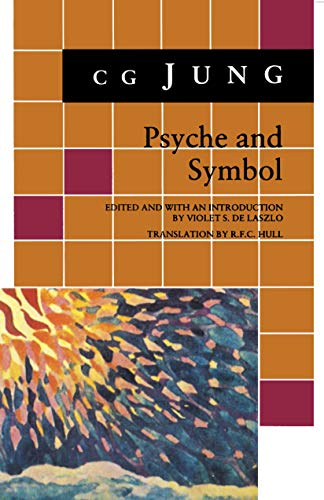 Psyche and Symbol: A Selection from the Writings of C.G. Jung - Jung, Carl Gustav / Jung, C. G. / De Laszlo, Violet S.