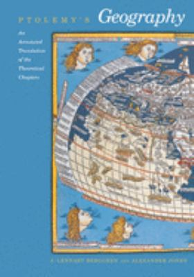 Ptolemy's Geography: An Annotated Translation of the Theoret