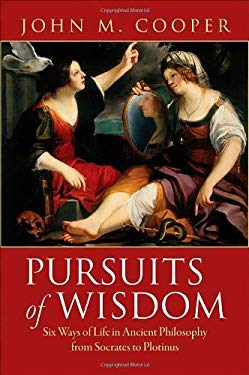 Pursuits of Wisdom: Six Ways of Life in Ancient Philosophy from Socrates to Plotinus 9780691138602