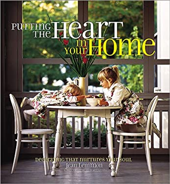 Putting the Heart in Your Home: Decorating That Nurtures Your Soul 9780696217258