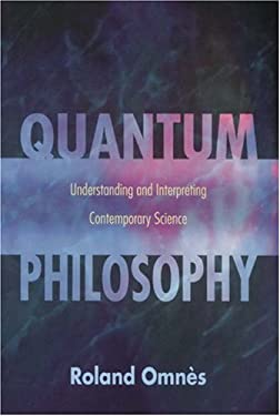 Quantum Philosophy: Understanding and Interpreting Contemporary Science 9780691027876