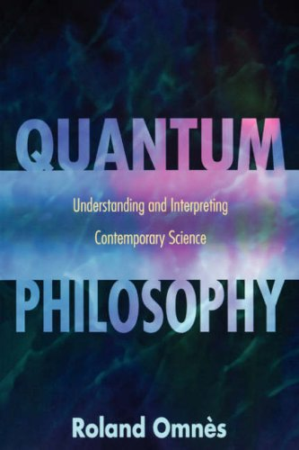 Quantum Philosophy: Understanding and Interpreting Contemporary Science 9780691095516