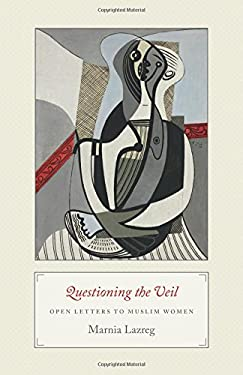 Questioning the Veil: Open Letters to Muslim Women 9780691138183