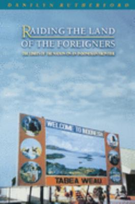 Raiding the Land of the Foreigners: The Limits of the Nation on an Indonesian Frontier 9780691095912
