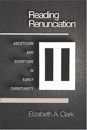 Reading Renunciation: Asceticism and Scripture in Early Christianity
