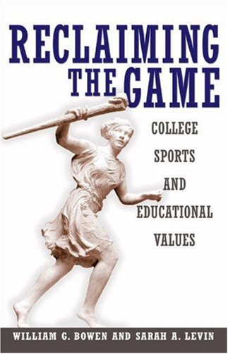 Reclaiming the Game: College Sports and Educational Values 9780691123141