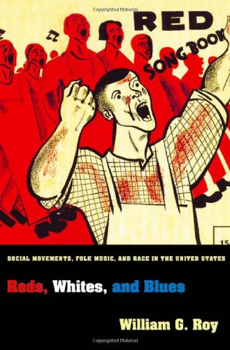 Reds, Whites, and Blues: Social Movements, Folk Music, and Race in the United States 9780691143637