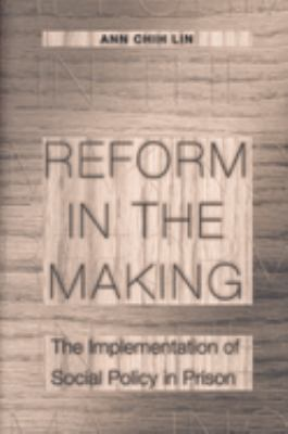 Reform in the Making: The Implementation of Social Policy in Prison 9780691095998