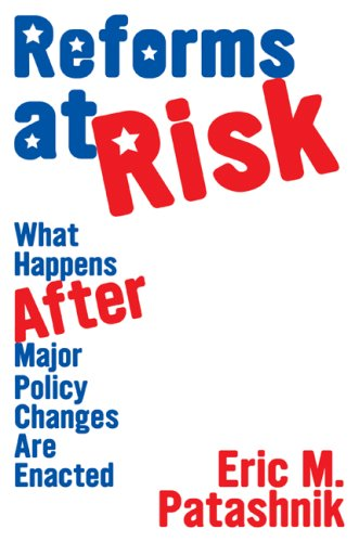 Reforms at Risk: What Happens After Major Policy Changes Are Enacted 9780691138978