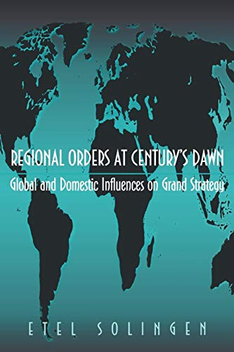 Regional Orders at Century's Dawn: Global and Domestic Influences on Grand Strategy 9780691058801