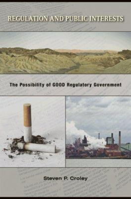 Regulation and Public Interests: The Possibility of Good Regulatory Government 9780691134642
