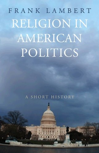 Religion in American Politics: A Short History 9780691146133