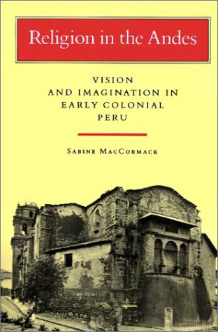 Religion in the Andes: Vision and Imagination in Early Colonial Peru 9780691021065