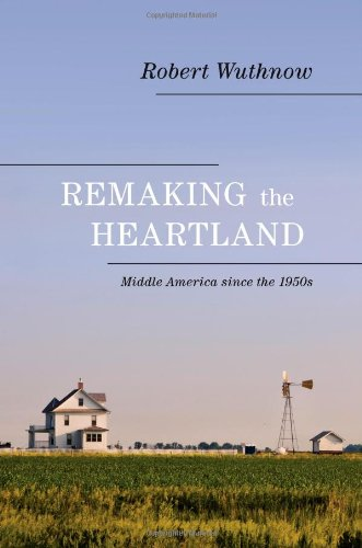 Remaking the Heartland: Middle America Since the 1950s 9780691146119