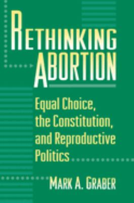 Rethinking Abortion: Equal Choice, the Constitution, and Reproductive Politics 9780691005270