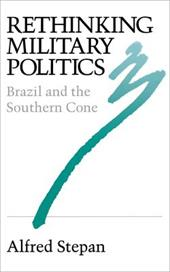 Rethinking Military Politics: Brazil and the Southern Cone - Stepan, Alfred