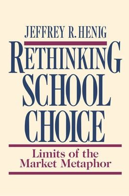Rethinking School Choice: Limits of the Market Metaphor 9780691044729