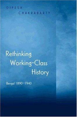 Rethinking Working-Class History: Bengal, 1890-1940 9780691055480