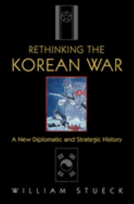 Rethinking the Korean War: A New Diplomatic and Strategic History 9780691088532