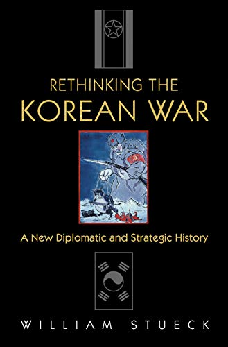 Rethinking the Korean War: A New Diplomatic and Strategic History 9780691118475