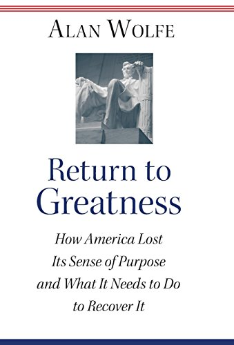 Return to Greatness: How America Lost Its Sense of Purpose and What It Needs to Do to Recover It 9780691119335