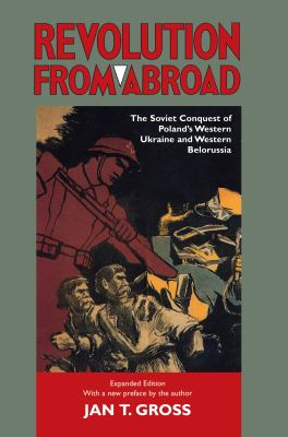 Revolution from Abroad: The Soviet Conquest of Poland's Western Ukraine and Western Belorussia 9780691094335