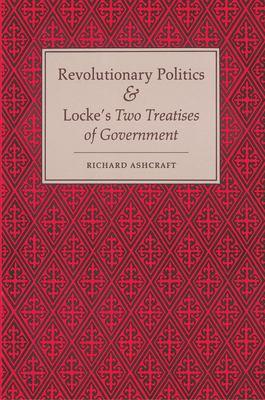 Revolutionary Politics & Locke's Two Treatises of Government 9780691077031