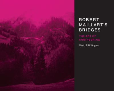 Robert Maillart's Bridges: The Art of Engineering 9780691024219