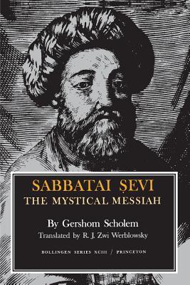 Sabbatai Sevi: The Mystical Messiah, 1626-1676 9780691018096