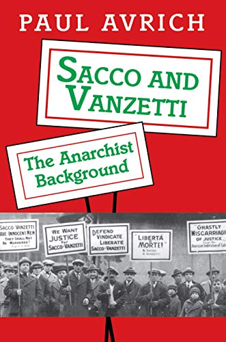 Sacco and Vanzetti: The Anarchist Background - Avrich, Paul
