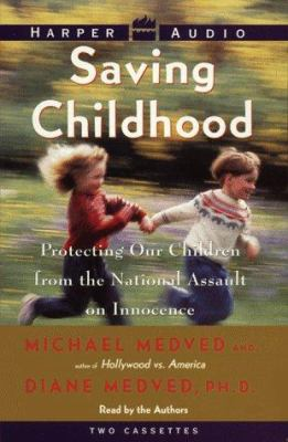 Saving Childhood: Protecting Our Children from the National Assault on Innocence 9780694520206