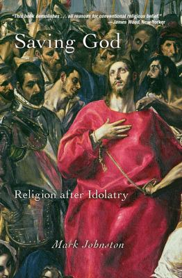 Saving God Saving God: Religion After Idolatry Religion After Idolatry 9780691143941