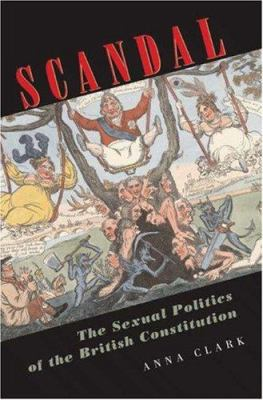 Scandal: The Sexual Politics of the British Constitution 9780691115016