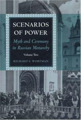 Scenarios of Power: Myth and Ceremony in Russian Monarchy: Volume Two: From Alexander II to the Abdication of Nicholas II 9780691029474