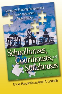 Schoolhouses, Courthouses, and Statehouses Schoolhouses, Courthouses, and Statehouses: Solving the Funding-Achievement Puzzle in America's Public Ssol 9780691130002