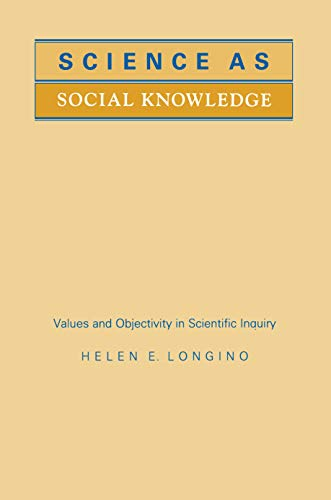 Science as Social Knowledge: Values and Objectivity in Scientific Inquiry 9780691020518