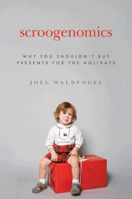 Scroogenomics: Why You Shouldn't Buy Presents for the Holidays 9780691142647
