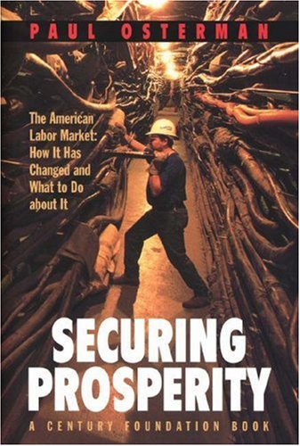 Securing Prosperity: The American Labor Market: How It Has Changed and What to Do about It 9780691010113