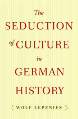 Seduction of Culture in German History 9780691121314