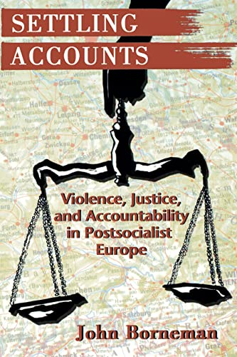 Settling Accounts: Violence, Justice, and Accountability in Postsocialist Europe 9780691016818