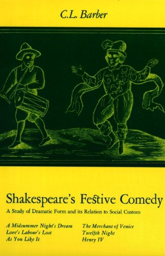 Shakespeare's Festive Comedy: A Study of Dramatic Form and Its Relation to Social Custom - Barber, Cesar Lombardi