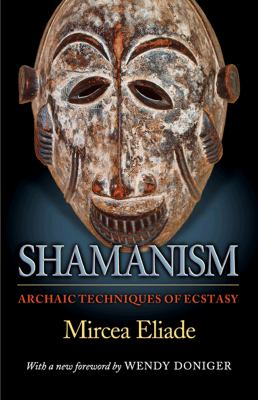Shamanism: Archaic Techniques of Ecstasy 9780691119427