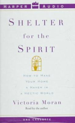 Shelter for the Spirit: How to Make Your Home a Haven in a Hectic World 9780694517749
