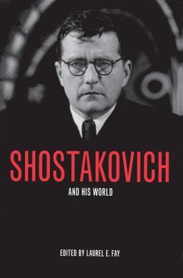 Shostakovich and His World 9780691120683