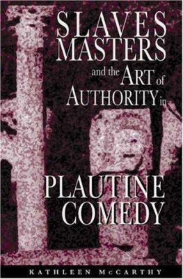 Slaves, Masters, and the Art of Authority in Plautine Comedy 9780691048888