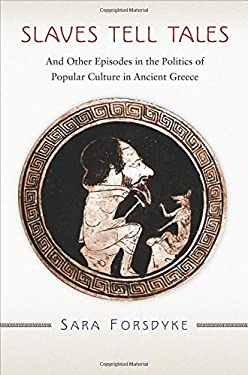 Slaves Tell Tales: And Other Episodes in the Politics of Popular Culture in Ancient Greece 9780691140056