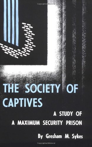 Society of Captives: A Study of a Maximum Security Prison 9780691028149