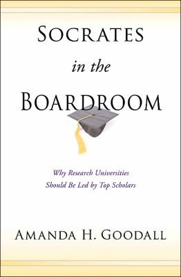 Socrates in the Boardroom: Why Research Universities Should Be Led by Top Scholars 9780691138008