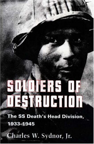 Soldiers of Destruction: The SS Death's Head Division, 1933-1945. (with a New Preface) - Sydnor, Charles W. Jr. / Syndor, Charles W.