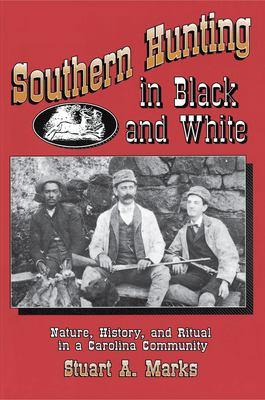 Southern Hunting in Black and White: Nature, History, and Ritual in a Carolina Community 9780691028514